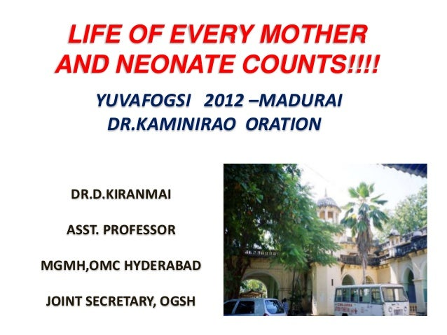 LIFE OF EVERY MOTHER AND NEONATE COUNTS!!!!      YUVAFOGSI 2012 –MADURAI       DR.KAMINIRAO ORATION   DR.D.KIRANMAI  ASST....