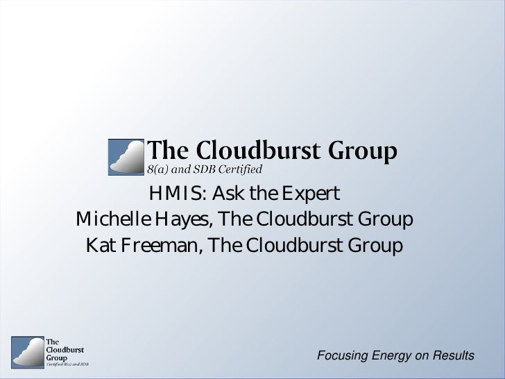 HMIS: Ask the Expert Michelle Hayes, The Cloudburst Group  Kat Freeman, The Cloudburst Group                              ...
