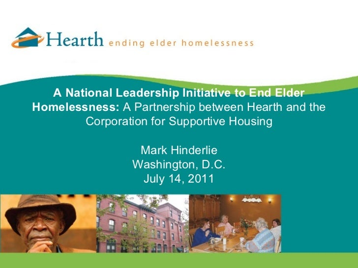 A National Leadership Initiative to End Elder Homelessness:  A Partnership between Hearth and the Corporation for Supporti...