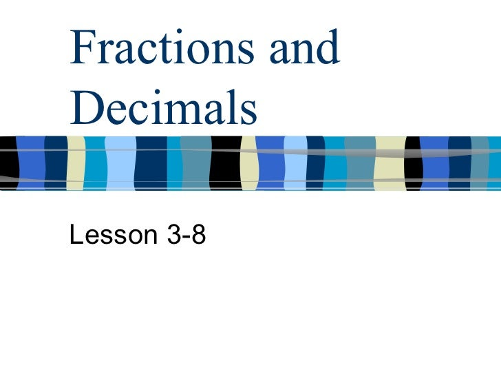Fractions and Decimals Lesson 3-8