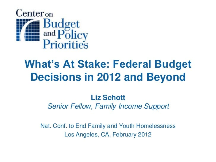 What's At Stake: Federal Budget Decisions in 2012 and Beyond                 Liz Schott    Senior Fellow, Family Income Su...