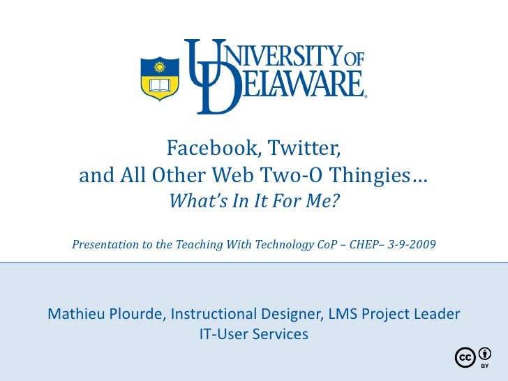 Facebook, Twitter,     and All Other Web Two-O Thingies…                     What's In It For Me?     Presentation to the ...