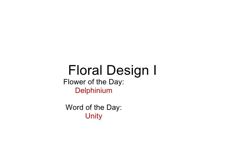 Floral Design I Flower of the Day: Delphinium Word of the Day: Unity
