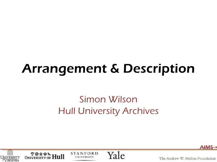Arrangement & Description Simon Wilson Hull University Archives
