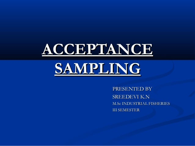 ACCEPTANCE SAMPLING      PRESENTED BY      SREEDEVI K.N      M.Sc INDUSTRIAL FISHERIES      III SEMESTER
