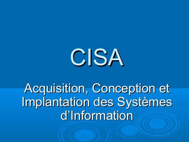 CISA Acquisition, Conception etImplantation des Systèmes       d'Information