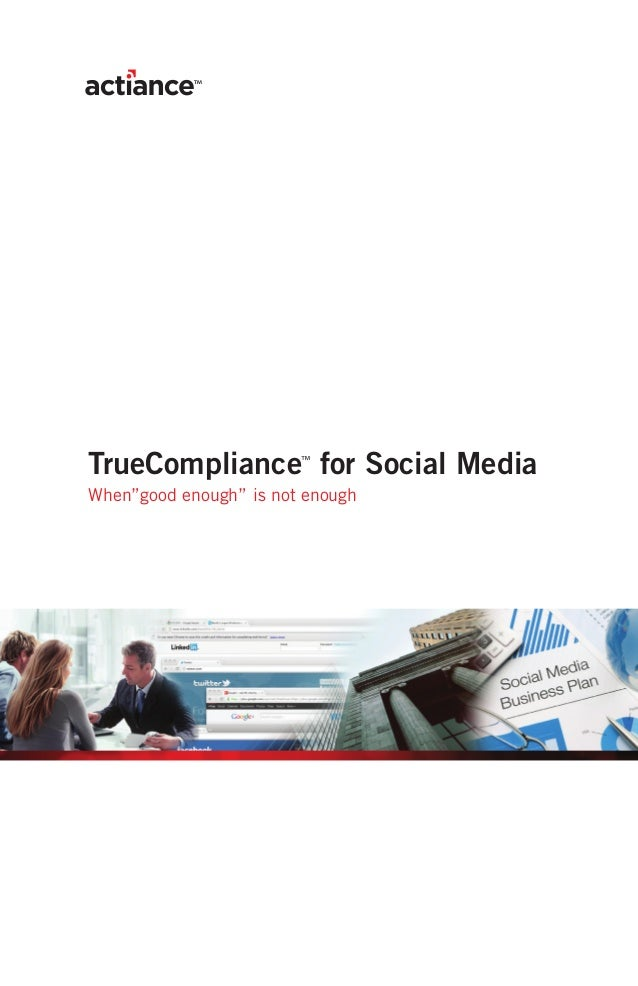 "TrueCompliance for Social Media                        ™When""good enough"" is not enough"