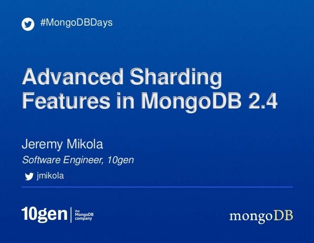 Software Engineer, 10genJeremy Mikola#MongoDBDaysAdvanced ShardingFeatures in MongoDB 2.4jmikola