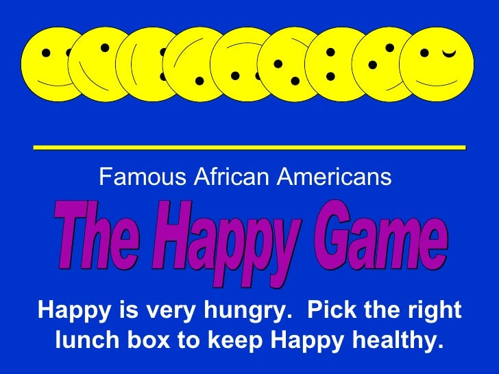 Happy Game Famous African Americans Happy is very hungry.  Pick the right lunch box to keep Happy healthy. The Happy Game