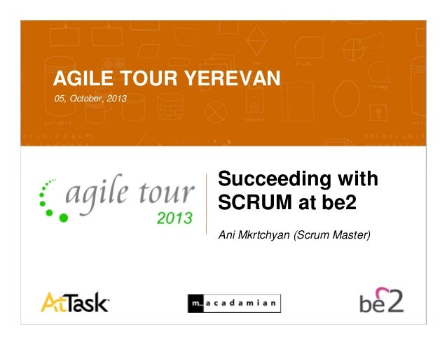 Confidential 10/7/2013 1 AGILE TOUR YEREVAN 05, October, 2013 Succeeding with SCRUM at be2 Ani Mkrtchyan (Scrum Master)