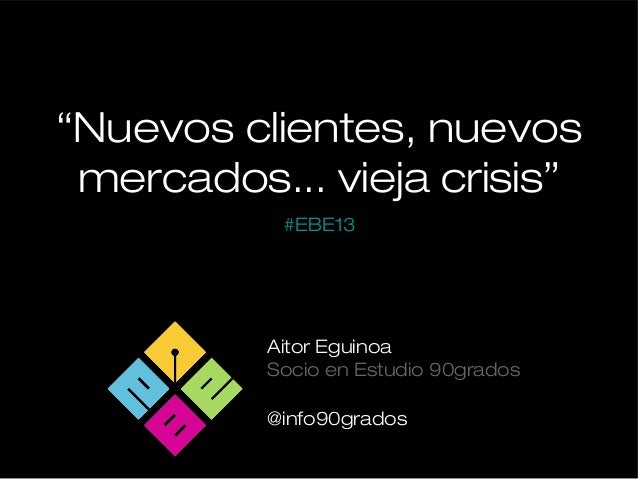 """Nuevos clientes, nuevos mercados...vieja crisis"" por Aitor Eguinoa"