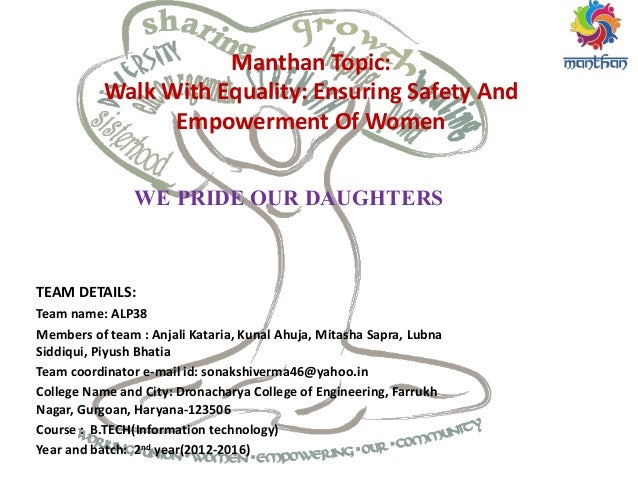 WE PRIDE OUR DAUGHTERS Manthan Topic: Walk With Equality: Ensuring Safety And Empowerment Of Women TEAM DETAILS: Team name...