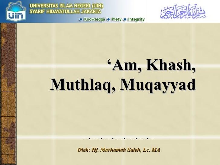 ' Am, Khash, Muthlaq, Muqayyad Oleh: Hj. Marhamah Saleh, Lc. MA