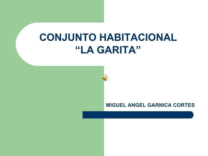 """MIGUEL ANGEL GARNICA CORTES CONJUNTO HABITACIONAL """"LA GARITA"""""""