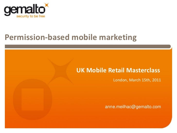 Permission-based mobile marketing                 UK Mobile Retail Masterclass                             London, March 1...