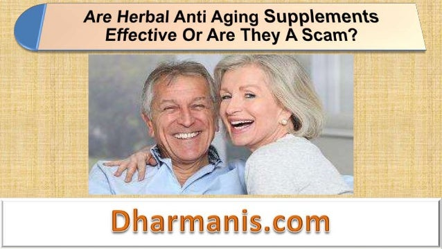 Are Herbal Anti Aging Supplements Effective Or Are They A Scam?