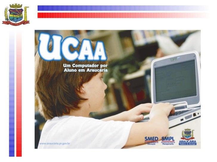 """O que é o UCA?Projeto """"Um Computador por Aluno"""" (UCA)    desenvolvido pelo Governo Federal              desde 2005.       ..."""