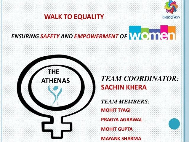 WALK TO EQUALITY ENSURING SAFETY AND EMPOWERMENT OF THE ATHENAS TEAM COORDINATOR: SACHIN KHERA TEAM MEMBERS: MOHIT TYAGI P...