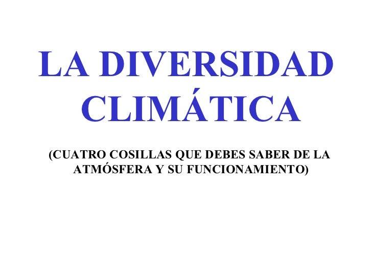 LA DIVERSIDAD  CLIMÁTICA (CUATRO COSILLAS QUE DEBES SABER DE LA  ATMÓSFERA Y SU FUNCIONAMIENTO)