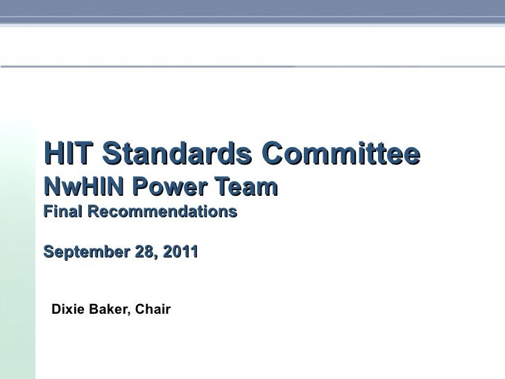 HIT Standards Committee NwHIN Power Team Final Recommendations September 28, 2011 Dixie Baker, Chair