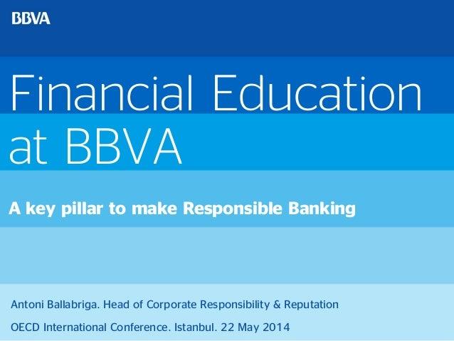 Financial Education at BBVA A key pillar to make Responsible Banking Antoni Ballabriga. Head of Corporate Responsibility &...