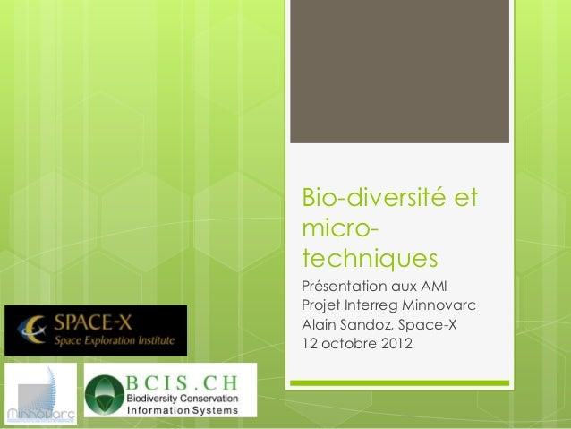 Bio-diversité etmicro-techniquesPrésentation aux AMIProjet Interreg MinnovarcAlain Sandoz, Space-X12 octobre 2012