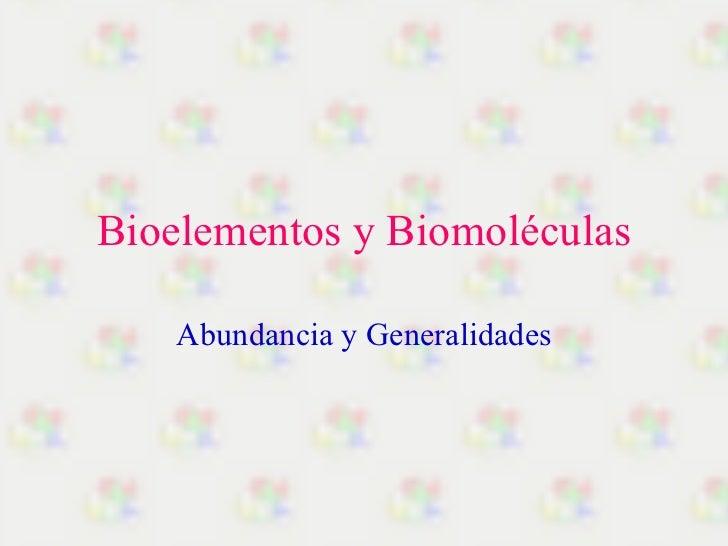 Bioelementos y Biomoléculas Abundancia y Generalidades