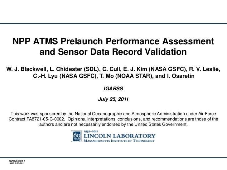 NPP ATMS Prelaunch Performance Assessment and Sensor Data Record Validation<br />W. J. Blackwell, L. Chidester (SDL), C. C...