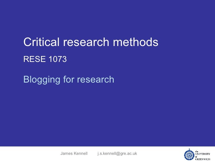 Critical research methods RESE 1073 Blogging for research James Kennell [email_address]