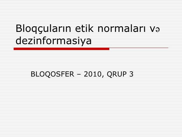 Bloq çuların etik normaları və dezinformasiya BLOQOSFER – 2010, QRUP 3