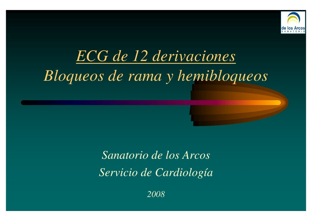 ECG de 12 derivaciones Bloqueos de rama y hemibloqueos           Sanatorio de los Arcos        Servicio de Cardiología    ...