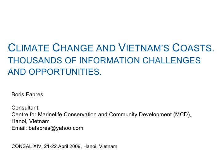 C LIMATE  C HANGE AND  V IETNAM'S  C OASTS.  THOUSANDS OF INFORMATION CHALLENGES  AND OPPORTUNITIES.   Boris Fabres Consul...