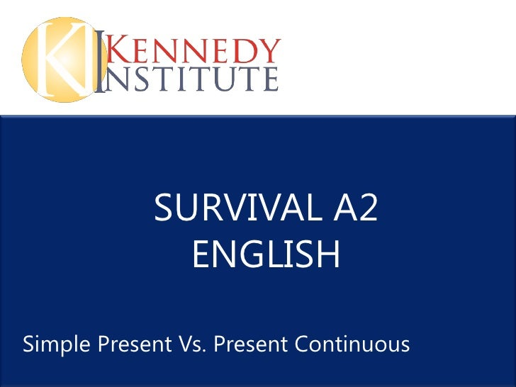 SURVIVAL A2              ENGLISHSimple Present Vs. Present Continuous