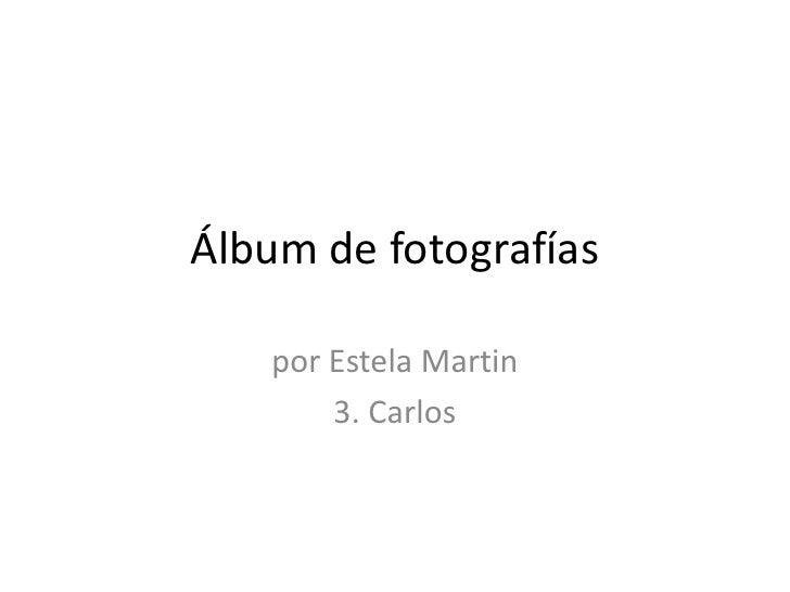 Álbum de fotografías   por Estela Martin       3. Carlos