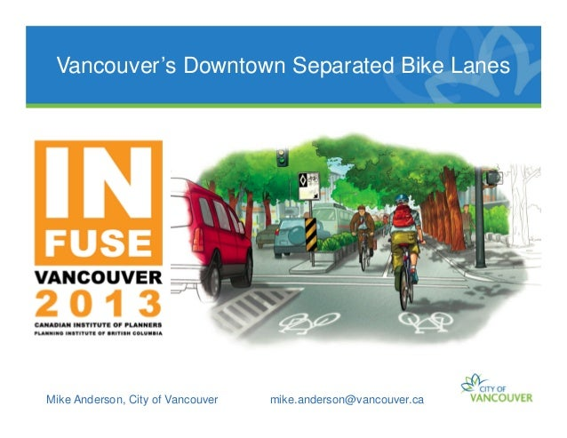 Vancouver's Downtown Separated Bike Lanes Mike Anderson, City of Vancouver mike.anderson@vancouver.ca