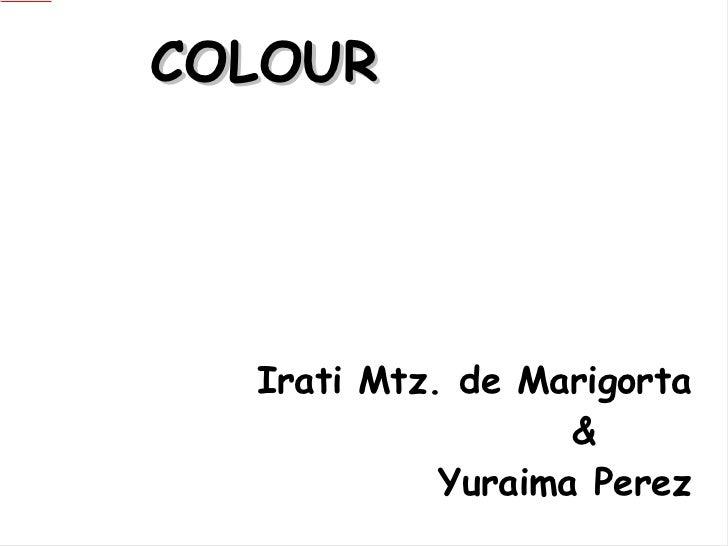 COLOUR     Irati Mtz. de Marigorta &  Yuraima Perez