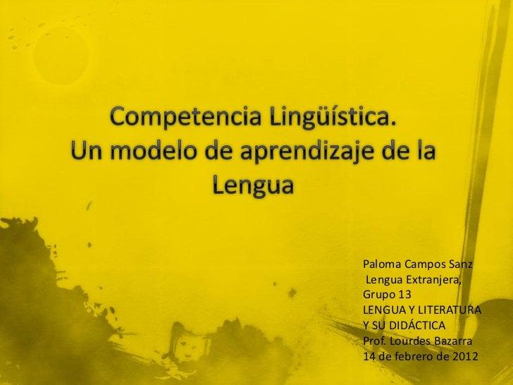 Paloma Campos Sanz Lengua Extranjera,Grupo 13LENGUA Y LITERATURAY SU DIDÁCTICAProf. Lourdes Bazarra14 de febrero de 2012