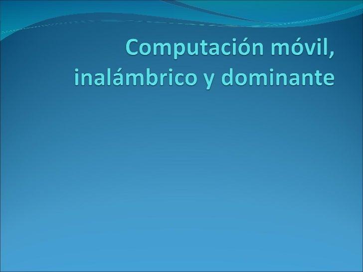 3. computación móvil, inalámbrico y dominante