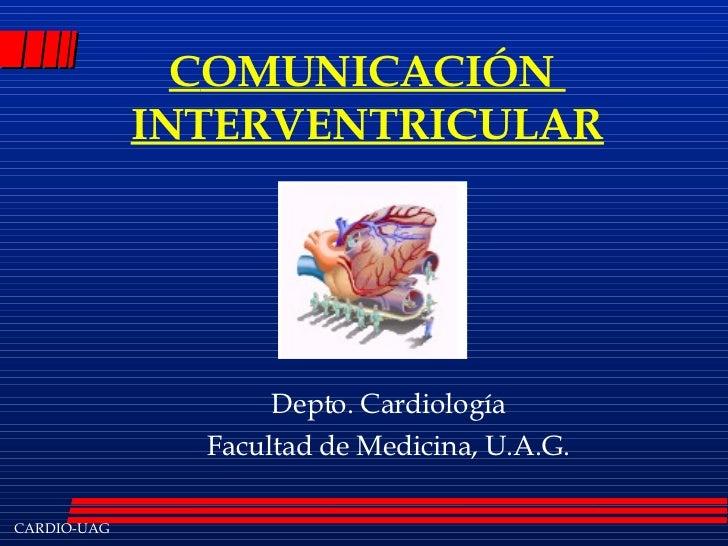 C OMUNICACIÓN  INTERVENTRICULAR Depto. Cardiología Facultad de Medicina, U.A.G.