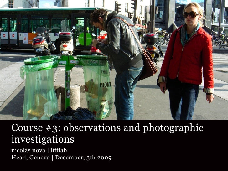 Course #3: observations and photographic investigations nicolas nova | liftlab Head, Geneva | December, 3th 2009