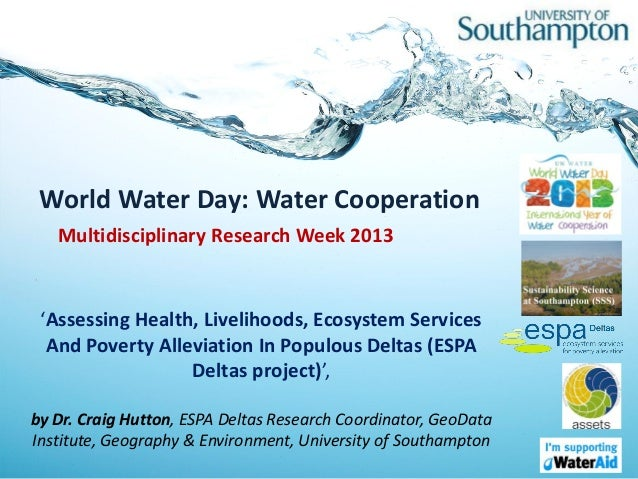 World Water Day: Water Cooperation   Multidisciplinary Research Week 2013 'Assessing Health, Livelihoods, Ecosystem Servic...