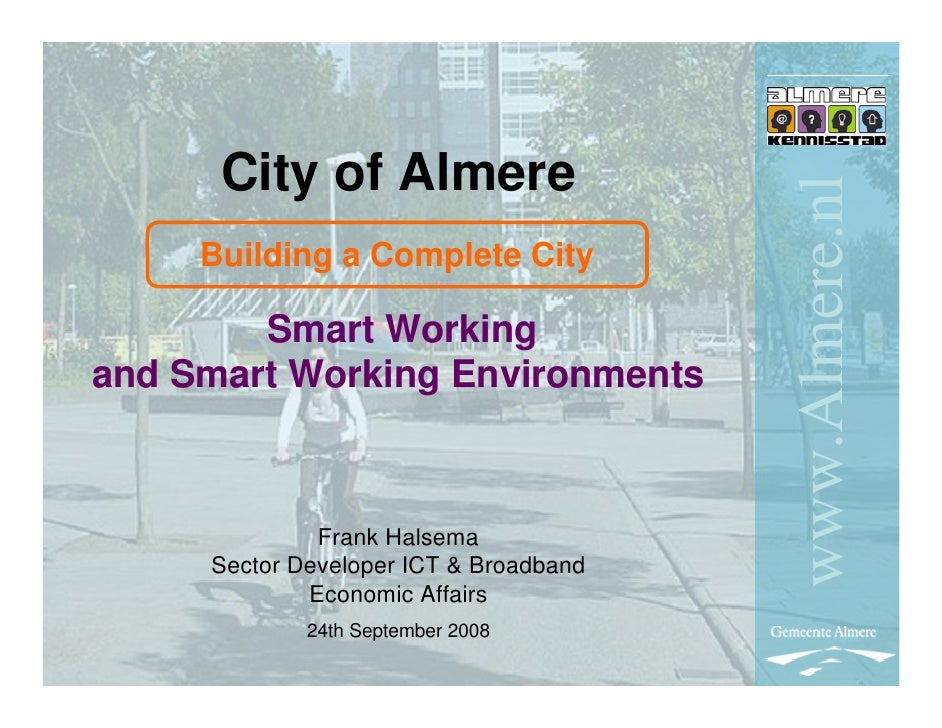 City of Almere                                             www.Almere.nl      Building a Complete City          Smart Work...