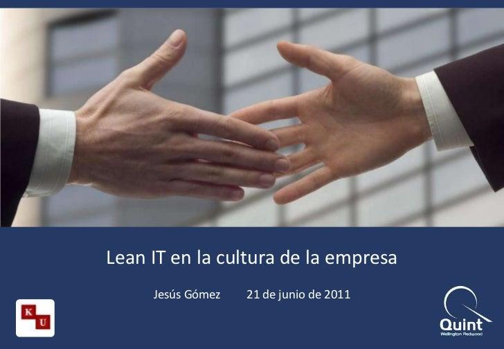 Lean IT en la cultura de la empresa<br />Jesús Gómez21 de junio de 2011<br />