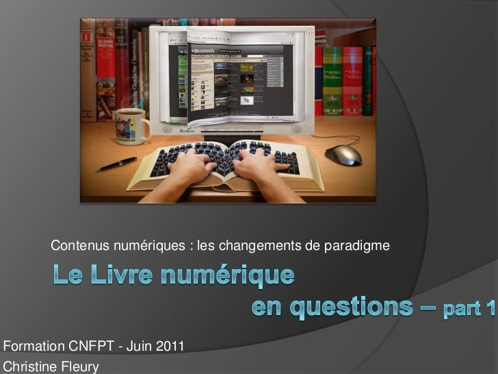Contenus numériques : les changements de paradigmeFormation CNFPT - Juin 2011Christine Fleury