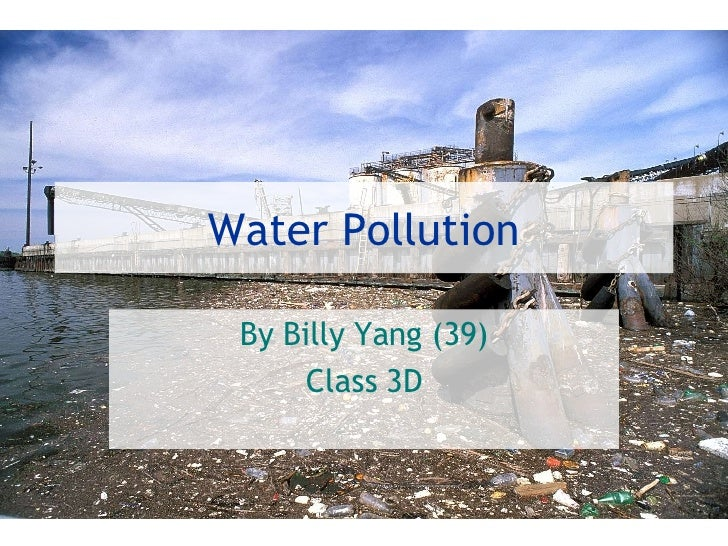Water Pollution By Billy Yang (39) Class 3D