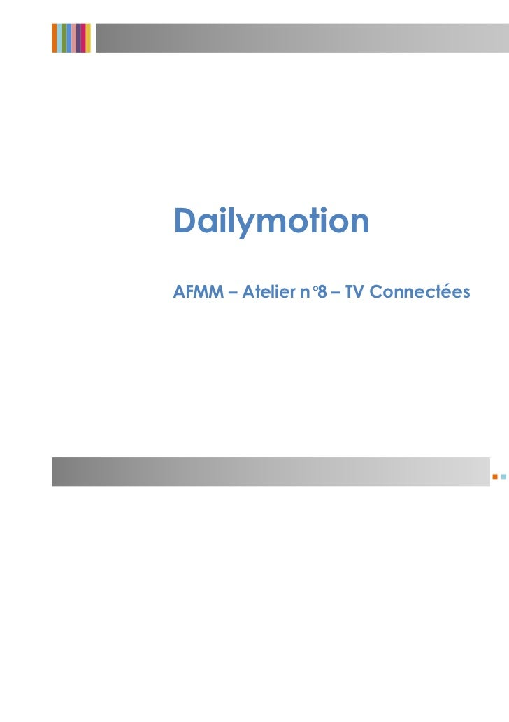 DailymotionAFMM – Atelier n° – TV Connectées                 8                                    Eric Cremer             ...