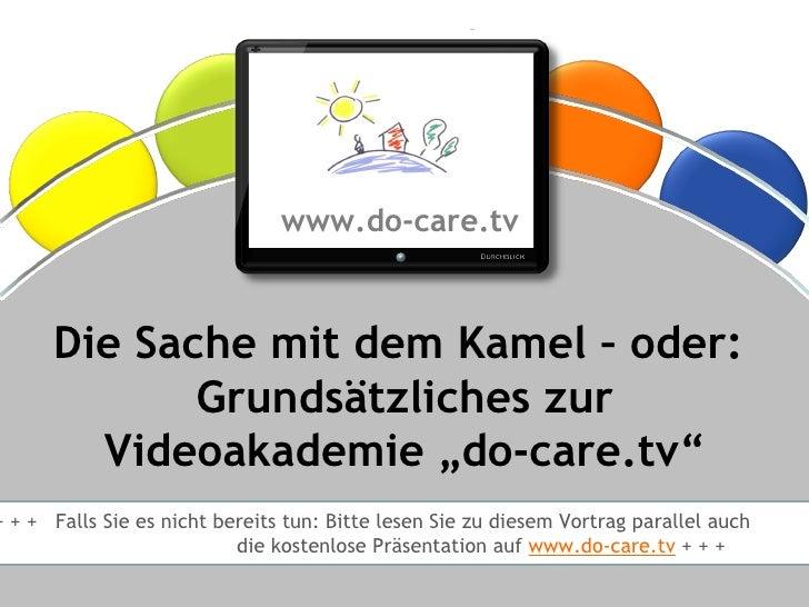 """Die Sache mit dem Kamel – oder: Grundsätzliches zur Videoakademie """"do-care.tv""""                                            ..."""