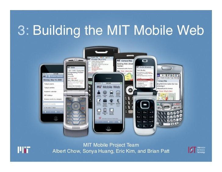 3: Building the MIT Mobile Web                       MIT Mobile Project Team      Albert Chow, Sonya Huang, Eric Kim, and ...