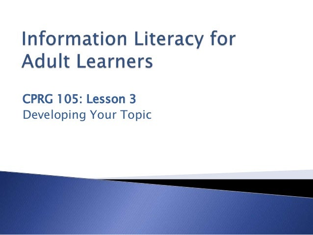 CPRG 105: Lesson 3 Developing Your Topic