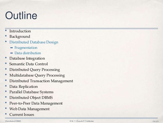 Distributed DBMS © M. T. Özsu & P. Valduriez Ch.3/1 Outline • Introduction • Background • Distributed Database Design ➡ Fr...